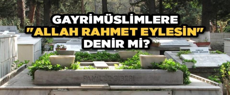 Müslüman olmayanlara 'Allah rahmet eylesin' demek uygun mudur?