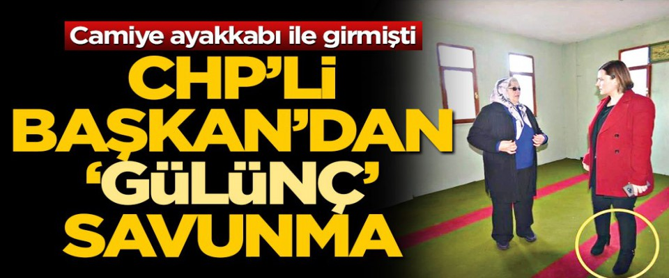Camiye ayakkabı ile gien CHP'li Başkan'dan 'gülünç' savunma