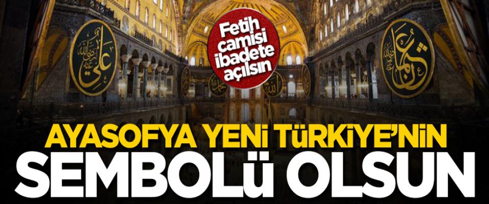 Ayasofya Camii Yeni Türkiye'nin sembolü olsun