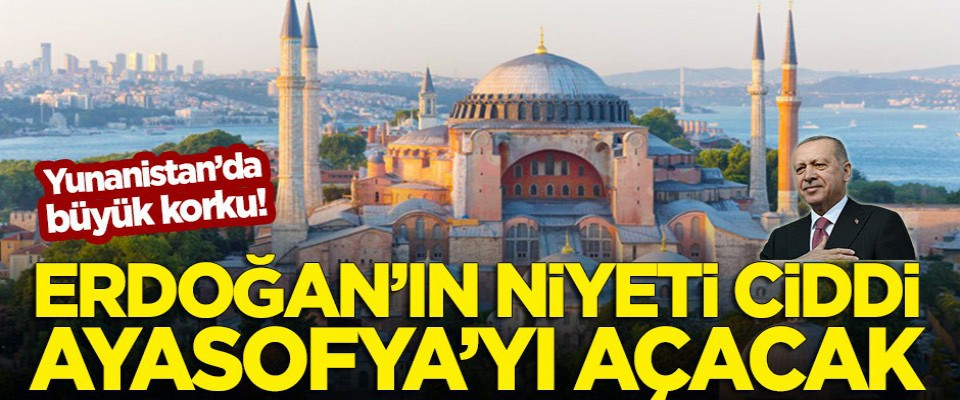 Erdoğan'ın niyeti ciddi, Ayasofya'yı açacak