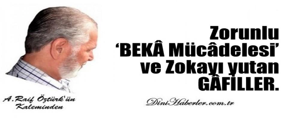 Zorunlu 'BEKÂ Mücâdelesi' ve Zokayı yutan GÂFİLLER.