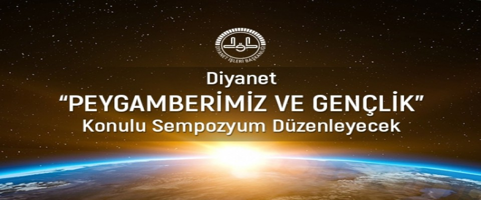 Diyanet 'Peygamberimiz ve Gençlik' Konulu Sempozyum Düzenleyecek