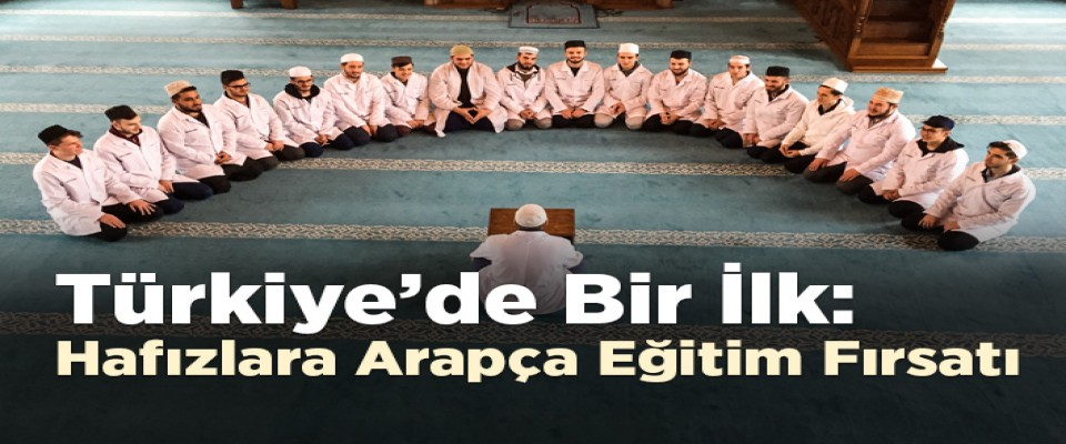 Türkiye'de bir ilk, Hafızlara Arapça eğitim fırsatı