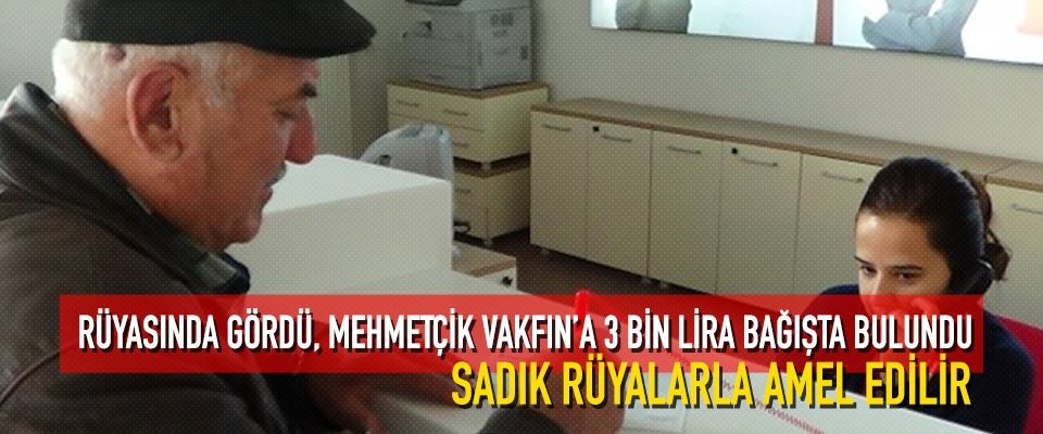 Rüyasında gördü Mehmetçik Vakfın'a 3 bin lira bağışta bulundu