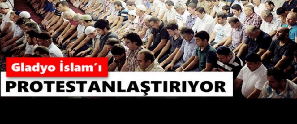 Gladyo İslam'ı protestanlaştırıyor