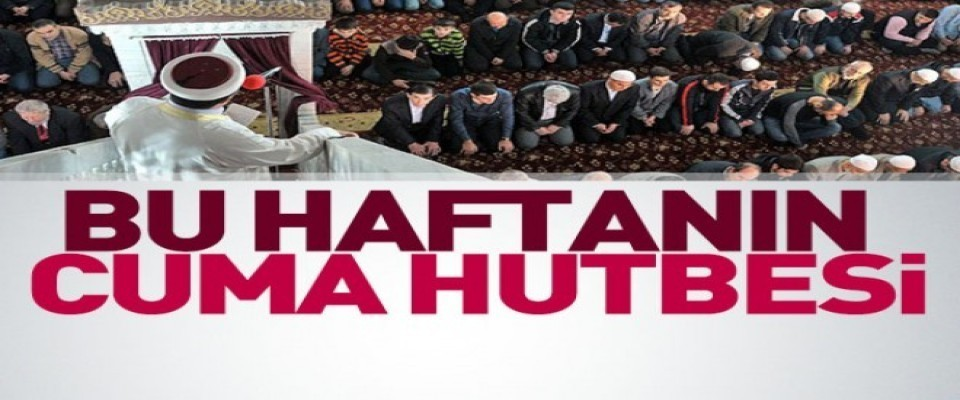 Diyanet 16.02.2018 Tarihli Cuma Hutbesi