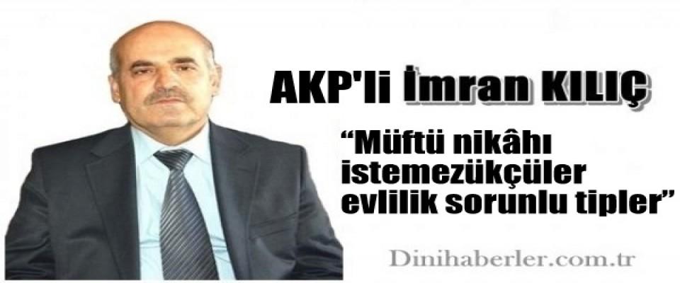AKP'li Kılıç: Müftü nikâhı istemezükçüler evlilik sorunlu tipler