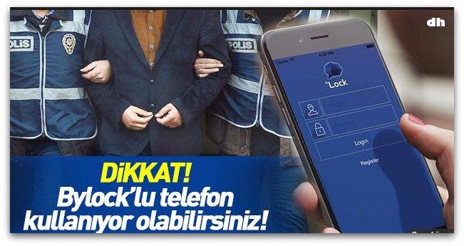 Dikkat! Bylock'lu telefon kullanıyor olabilirsiniz