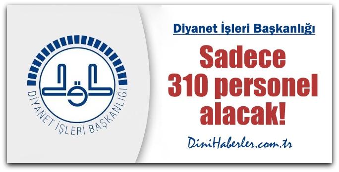 Diyanet, Sadece 310 personel alacak!