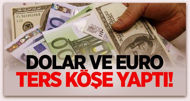 Dolar ve euro ters köşe yaptı!