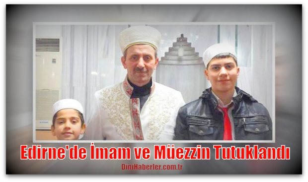 Edirne\'de İmam ve Müezzin Tutuklandı