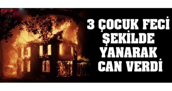 3 çocuk yanarak can verdi!