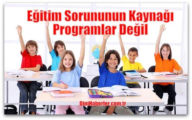 Eğitim Sorununun Kaynağı Programlar Değil