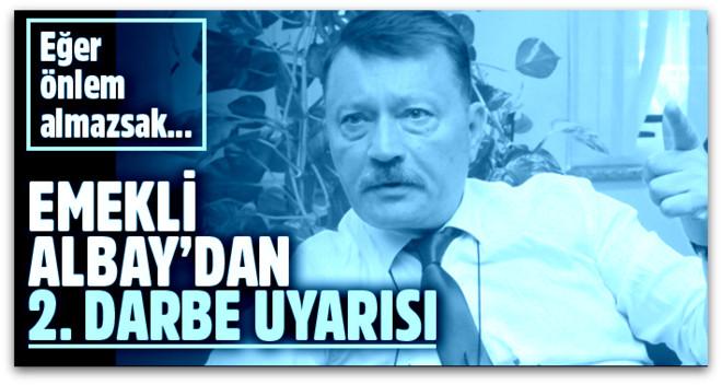 Emekli Albay Hasan Atilla Uğur ikinci darbe uyarısı