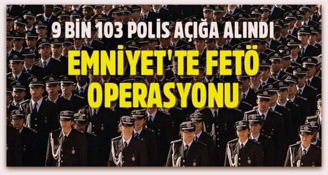 Emniyet\'te FETÖ temizliği: 9 bin 103 polis açığa alındı