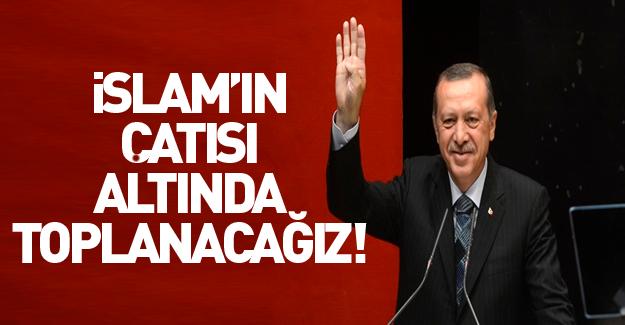 Erdoğan: İslam\'ın çatısı altında toplanacağız