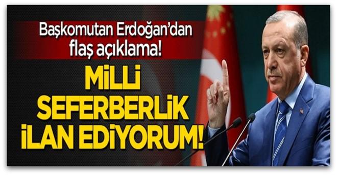 Erdoğan\'dan flaş açıklama, Milli seferberlik ilan ediyorum