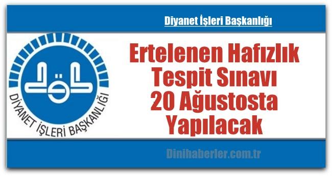 Ertelenen Hafızlık Tespit Sınavı 20 Ağustosta Yapılacak.