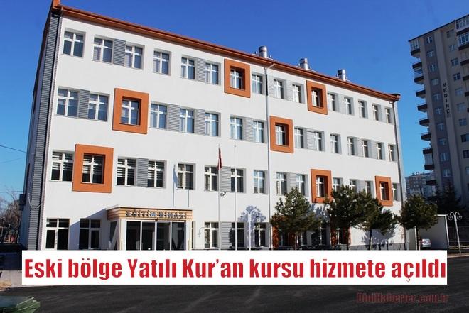 Eski bölge Yatılı Kur'an kursu hizmete açıldı.