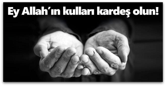 Ey Allah'ın kulları kardeş olun!