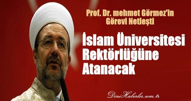 Görmez, İslam Üniversitesi rektörlüğüne atanacak