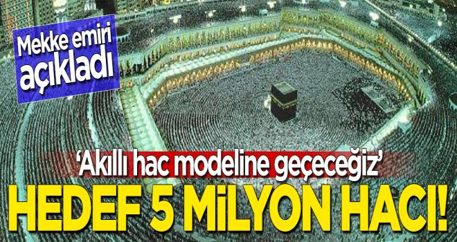 Mekke emiri açıkladı! Akıllı hac modeline geçeceğiz, hedef 5 milyon hacı!