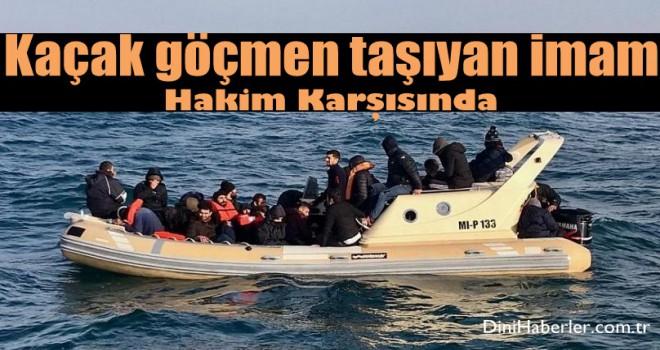 Kaçak göçmen taşıyan imam hakim karşısında