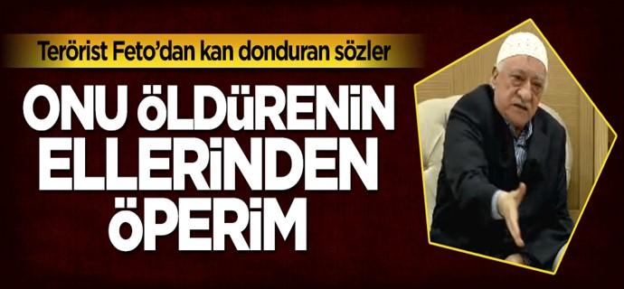 Fetullah Gülen, Onu öldürenin ellerinden öperim