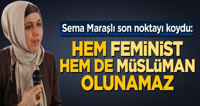 Sema Maraşlı son noktayı koydu, Hem feminist hem de Müslüman olunamaz