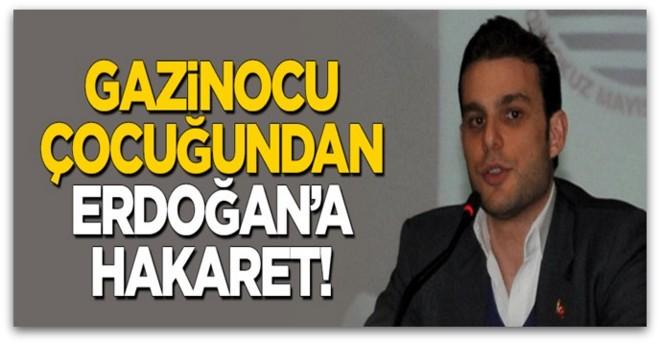Gazinocu çocuğu Mehmet Aslan\'dan Erdoğan\'a hakaret!