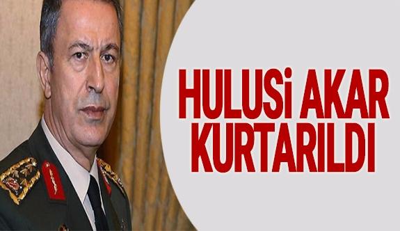 Genelkurmay Başkanı Hulusi Akar kurtarıldı!