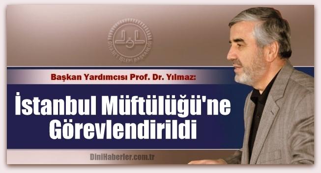 Hasan Kamil Yılmaz İstanbul Müftülüğü\'ne Görevlendirildi