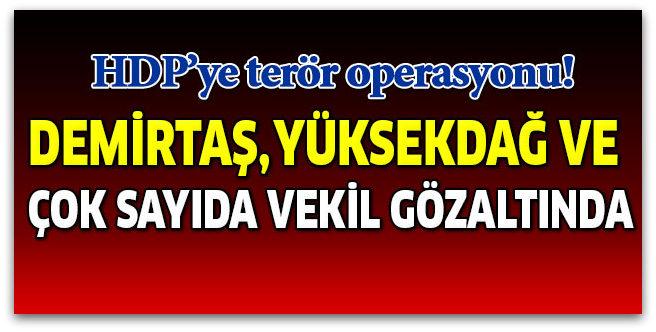 HDP\'ye terör operasyonu! Demirtaş ve Yüksekdağ gözaltında
