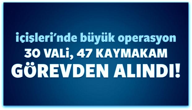 İçişleri\'nde operasyon: 30 vali görevden alındı
