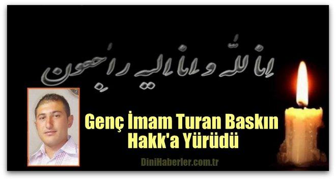İmam Turan Baskın\'ın talihsiz ölümü