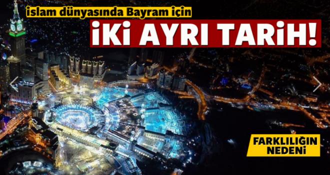 İslam dünyasında Bayram için 2 farklı tarih ortaya çıktı!