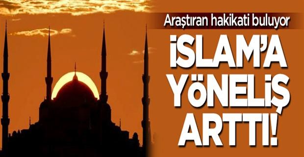 İslam\'a yöneliş arttı!