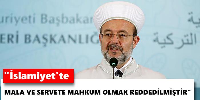 İslamiyet'te mala ve servete mahkum olmak reddedilmiştir