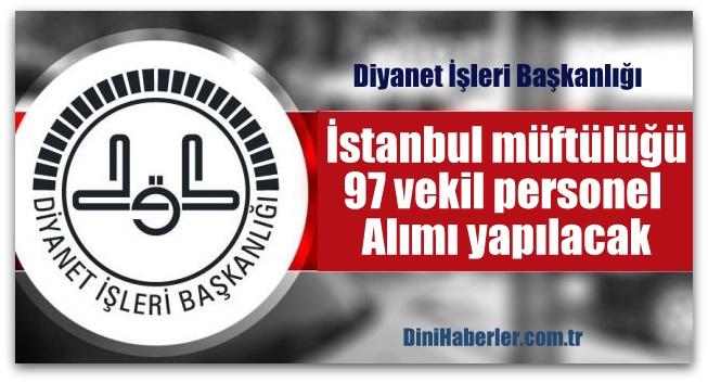 İstanbul il müftülüğüne 97 vekil personel alımı yapılacak