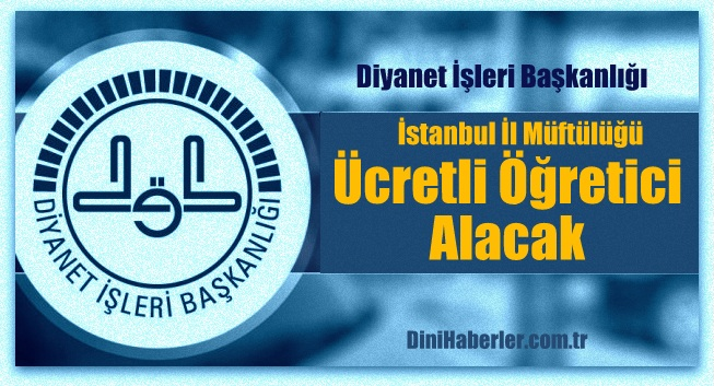 İstanbul İl Müftülüğü Ücretli Öğretici Alacak
