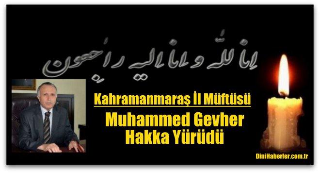 Kahramanmaraş Müftüsü Muhammet Gevher vefat etti