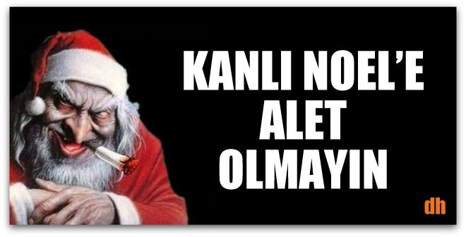 KANLI NOEL'E ALET OLMAYIN