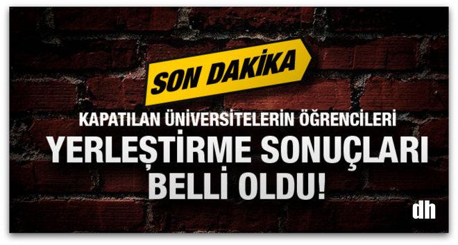 Kapatılan üniversite öğrencilerinin yerleştirme sonuçları açıklandı