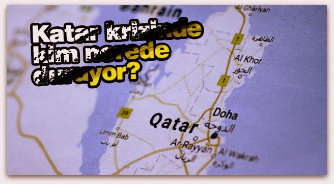 Katar krizinde kim nerede duruyor?