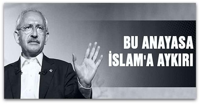 Kılıçdaroğlu, Bu anayasa İslam\'a aykırı