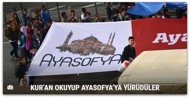 Kur'an okuyup Ayasofya'ya yürüdüler