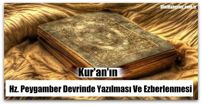 Kur\'an\'ın Hz. Peygamber Devrinde Yazılması Ve Ezberlenmesi