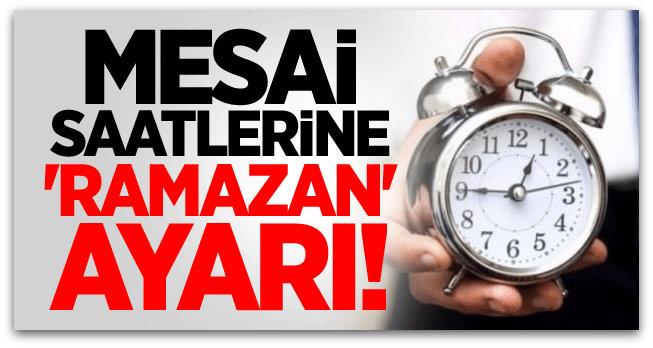 Mesai saatlerine \'Ramazan\' ayarı!