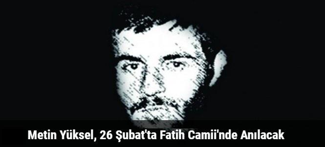Metin Yüksel, 26 Şubat\'ta Fatih Camii\'nde Anılacak