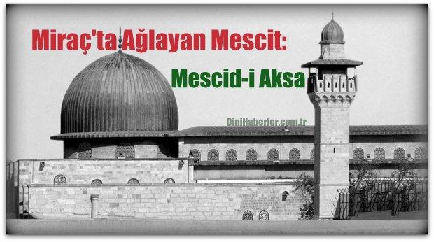 Miraç\'ta Ağlayan Mescit: Mescid-i Aksa